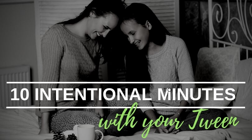 10 Intentional Minutes a Day with Tween's
