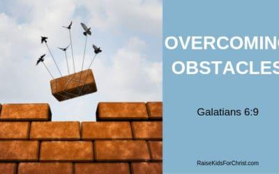 Overcoming Obstacles – Galatians 6:9