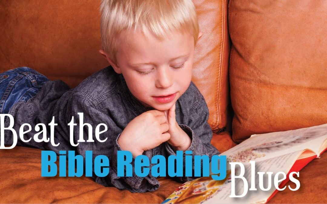 Beat the Bible Reading Blues & Build Bible Readers for Life