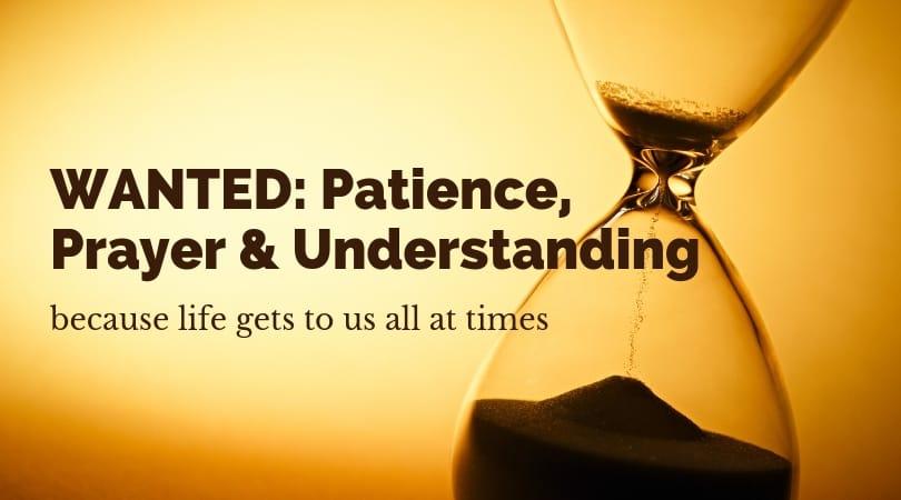 WANTED: Patience, Prayer & Understanding